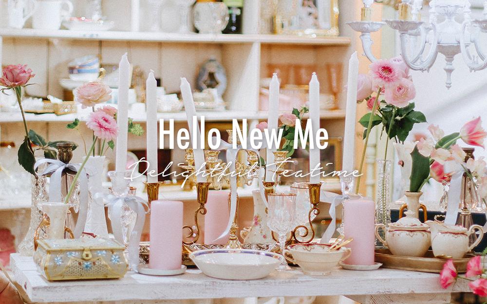 Hello New Me ~Delightful Teatime~